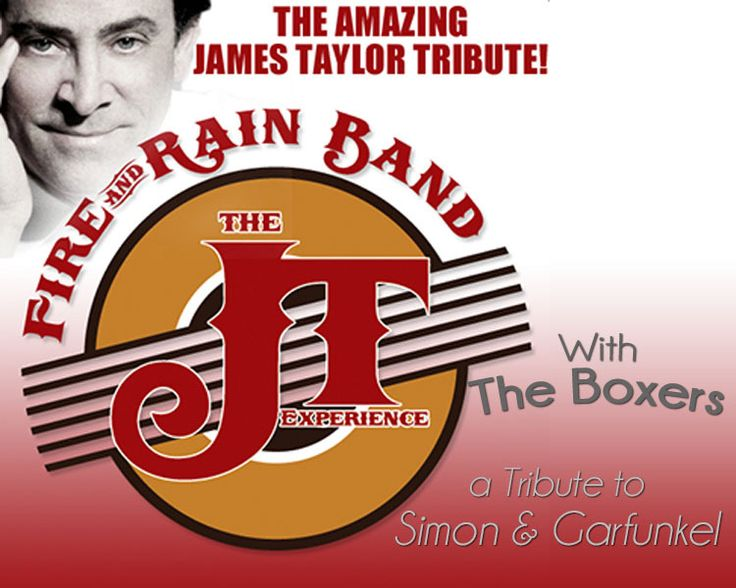 "THE JAMES TAYLOR EXPERIENCE of ""FIRE & RAIN"" with special guests ""THE BOXERS"" SIMON & GARFUNKEL ACOUSTIC OPENER!"